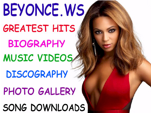 Beyonce.ws Greatest Hits - Youtube Music Videos - Photo Gallery - Song Mp3 Downloads